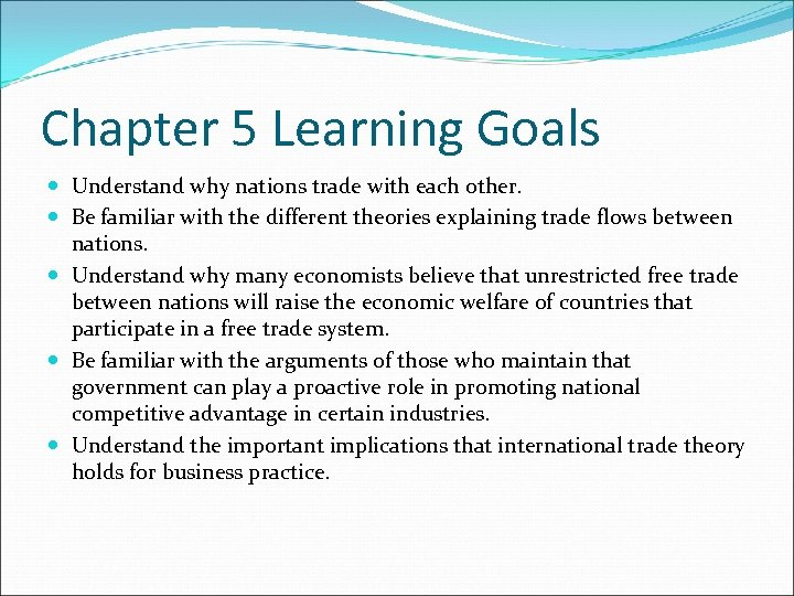 Chapter 5 Learning Goals Understand why nations trade with each other. Be familiar with