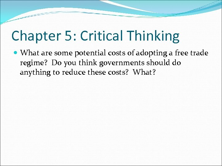 Chapter 5: Critical Thinking What are some potential costs of adopting a free trade