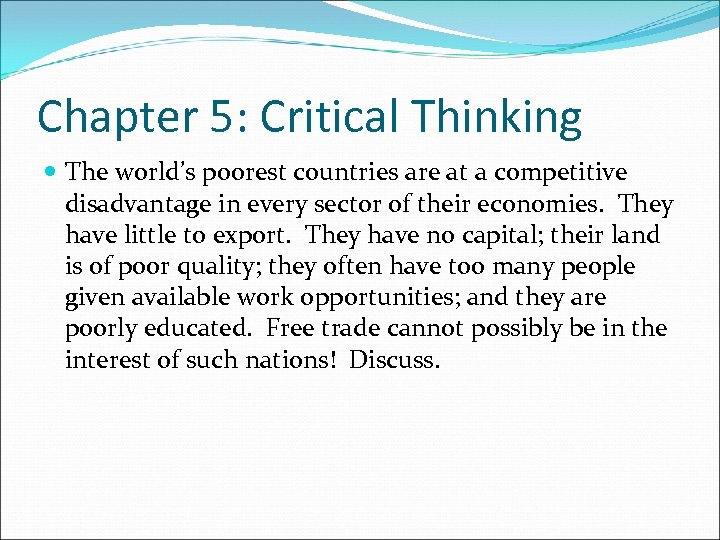 Chapter 5: Critical Thinking The world's poorest countries are at a competitive disadvantage in