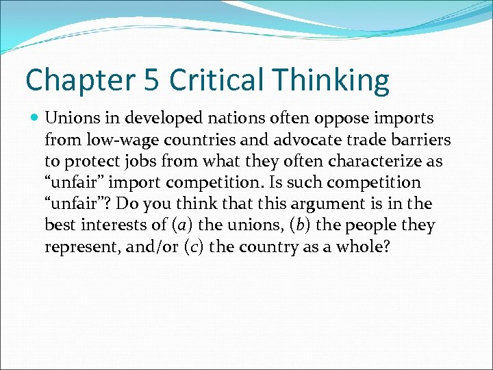 Chapter 5 Critical Thinking Unions in developed nations often oppose imports from low-wage countries
