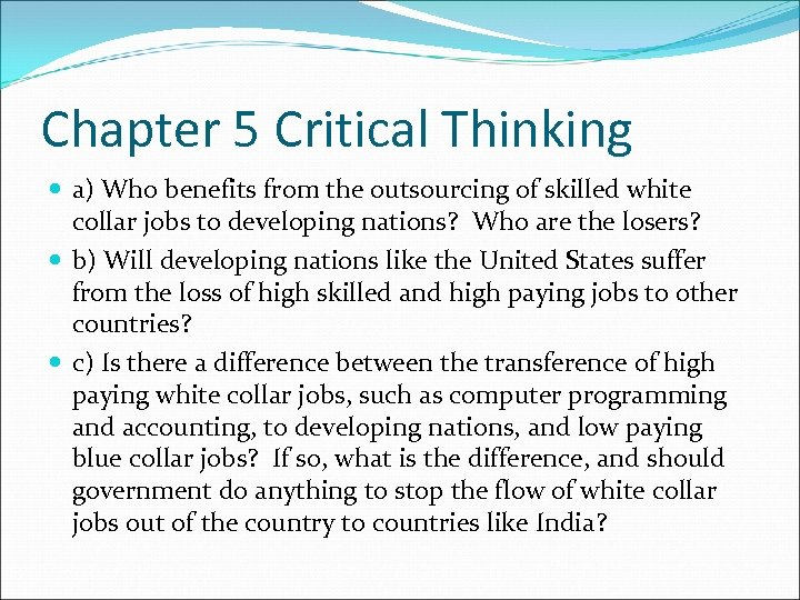 Chapter 5 Critical Thinking a) Who benefits from the outsourcing of skilled white collar