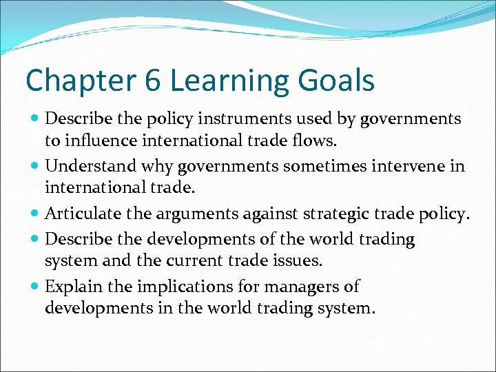 Chapter 6 Learning Goals Describe the policy instruments used by governments to influence international