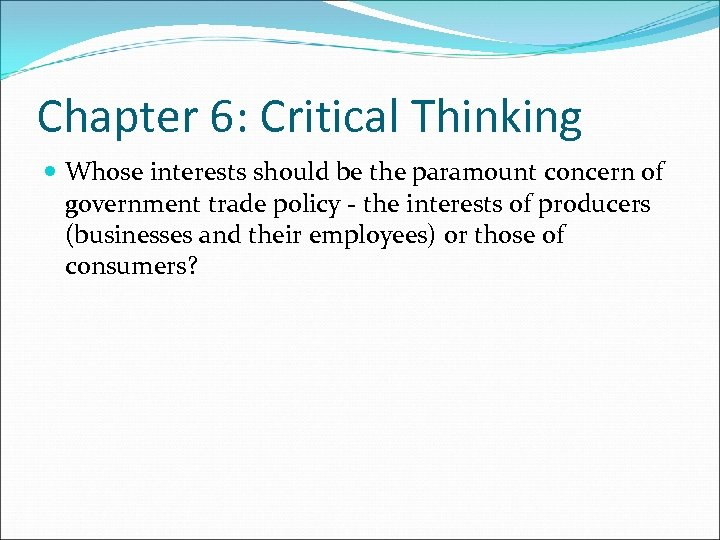 Chapter 6: Critical Thinking Whose interests should be the paramount concern of government trade