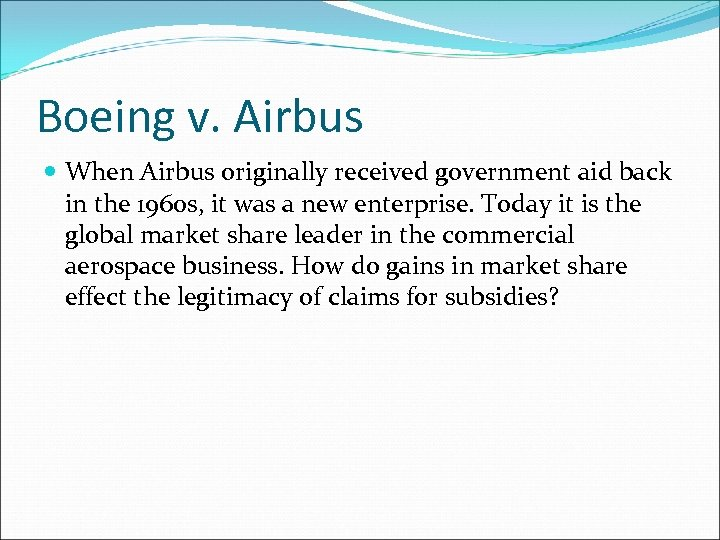 Boeing v. Airbus When Airbus originally received government aid back in the 1960 s,