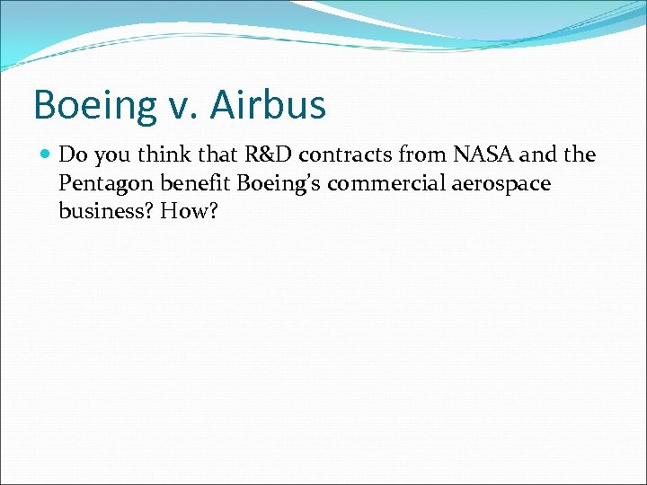Boeing v. Airbus Do you think that R&D contracts from NASA and the Pentagon