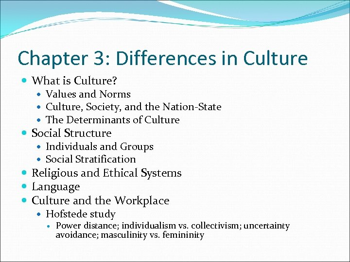 Chapter 3: Differences in Culture What is Culture? Values and Norms Culture, Society, and