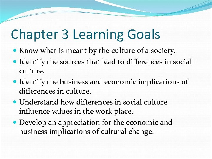 Chapter 3 Learning Goals Know what is meant by the culture of a society.