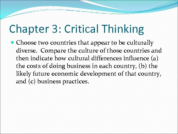 Chapter 3: Critical Thinking Choose two countries that appear to be culturally diverse. Compare