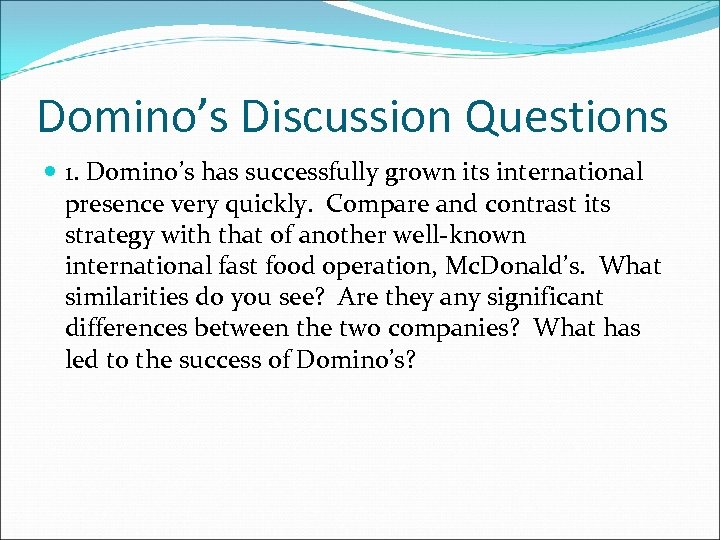 Domino's Discussion Questions 1. Domino's has successfully grown its international presence very quickly. Compare