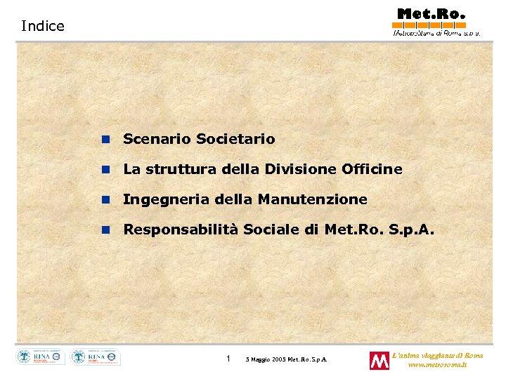 Indice n Scenario Societario n La struttura della Divisione Officine n Ingegneria della Manutenzione