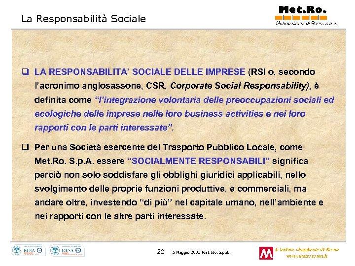 La Responsabilità Sociale q LA RESPONSABILITA' SOCIALE DELLE IMPRESE (RSI o, secondo l'acronimo anglosassone,