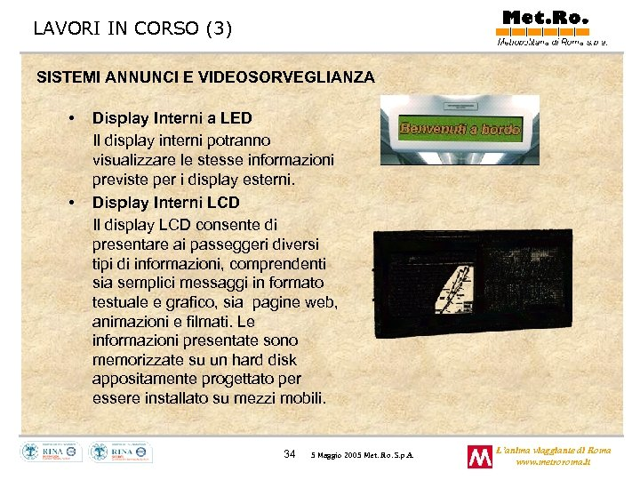 LAVORI IN CORSO (3) SISTEMI ANNUNCI E VIDEOSORVEGLIANZA • • Display Interni a LED