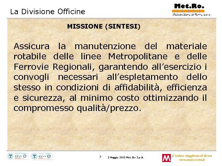 La Divisione Officine MISSIONE (SINTESI) Assicura la manutenzione del materiale rotabile delle linee Metropolitane