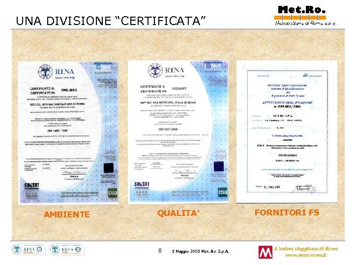 """UNA DIVISIONE """"CERTIFICATA"""" AMBIENTE QUALITA' 8 5 Maggio 2005 Met. Ro. S. p. A."""