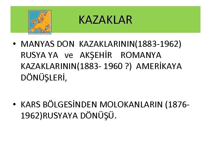 KAZAKLAR • MANYAS DON KAZAKLARININ(1883 -1962) RUSYA YA ve AKŞEHİR ROMANYA KAZAKLARININ(1883 - 1960