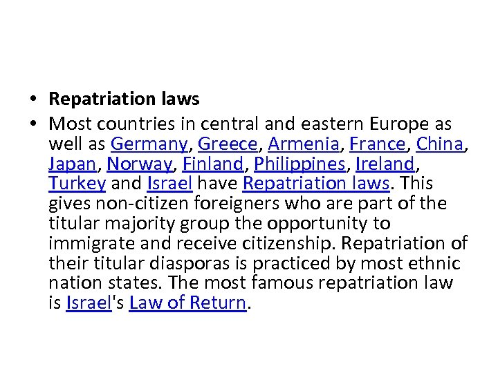 • Repatriation laws • Most countries in central and eastern Europe as well