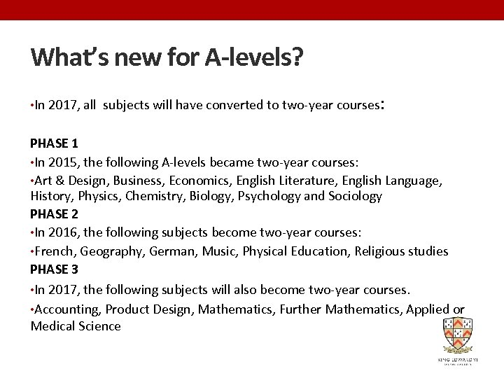 What's new for A-levels? • In 2017, all subjects will have converted to two-year