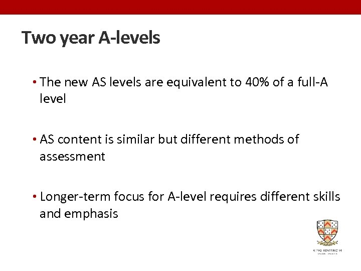 Two year A-levels • The new AS levels are equivalent to 40% of a