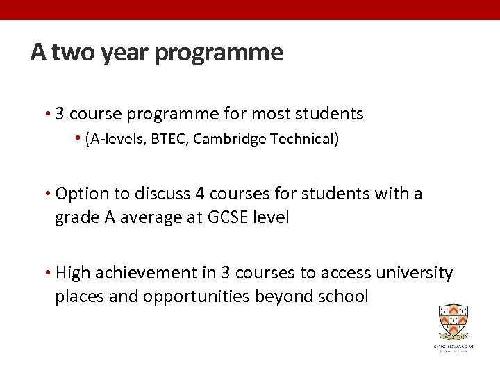A two year programme • 3 course programme for most students • (A-levels, BTEC,