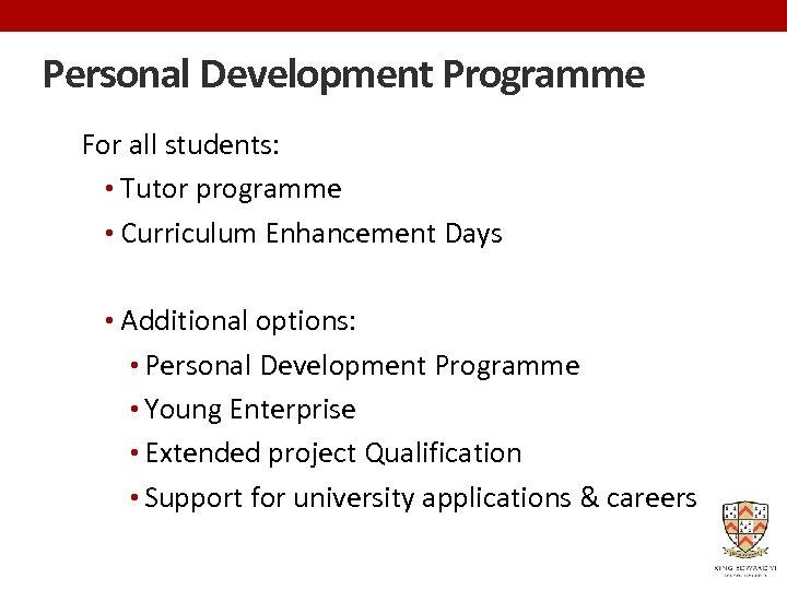Personal Development Programme For all students: • Tutor programme • Curriculum Enhancement Days •