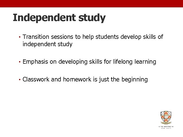Independent study • Transition sessions to help students develop skills of independent study •