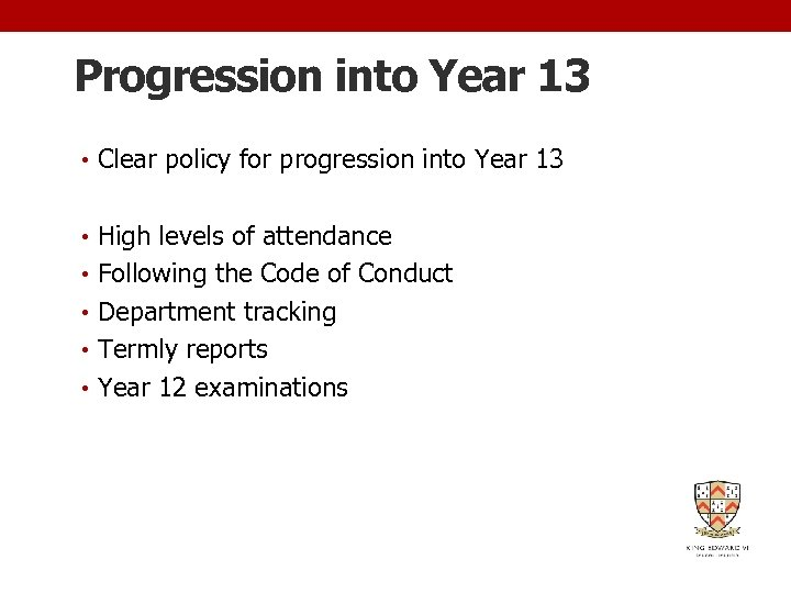 Progression into Year 13 • Clear policy for progression into Year 13 • High