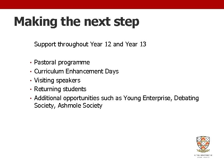 Making the next step Support throughout Year 12 and Year 13 • Pastoral programme