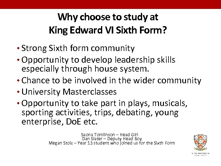 Why choose to study at King Edward VI Sixth Form? • Strong Sixth form