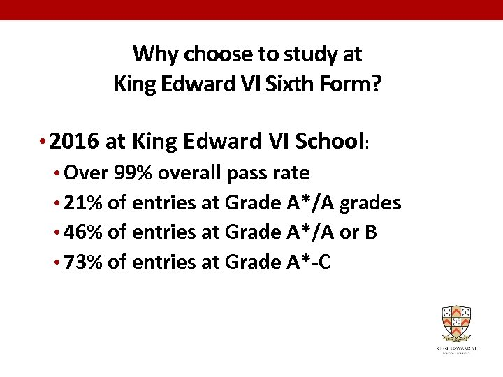 Why choose to study at King Edward VI Sixth Form? • 2016 at King