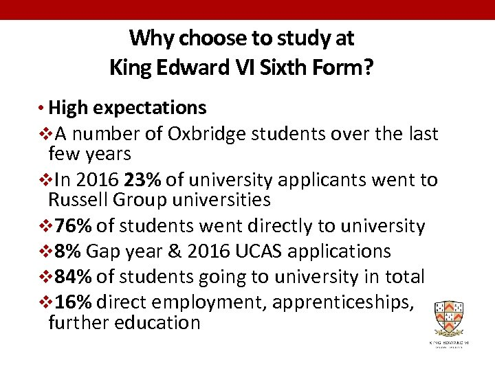 Why choose to study at King Edward VI Sixth Form? • High expectations v.
