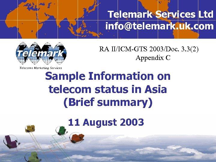Telemark Services Ltd info@telemark. uk. com RA II/ICM-GTS 2003/Doc. 3. 3(2) Appendix C Sample