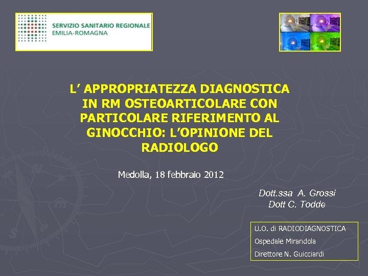 L' APPROPRIATEZZA DIAGNOSTICA IN RM OSTEOARTICOLARE CON PARTICOLARE RIFERIMENTO AL GINOCCHIO: L'OPINIONE DEL RADIOLOGO