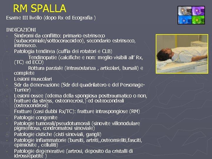 RM SPALLA Esame III livello (dopo Rx ed Ecografia ) INDICAZIONI Sindromi da conflitto: