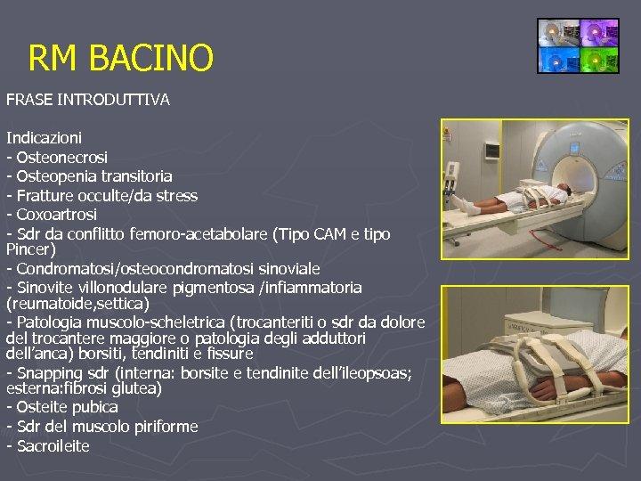 RM BACINO FRASE INTRODUTTIVA Indicazioni - Osteonecrosi - Osteopenia transitoria - Fratture occulte/da stress
