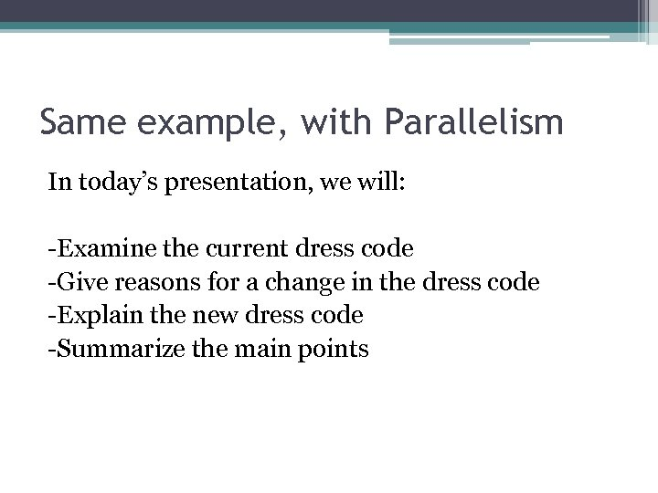 Same example, with Parallelism In today's presentation, we will: -Examine the current dress code