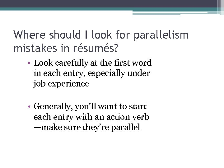 Where should I look for parallelism mistakes in résumés? • Look carefully at the