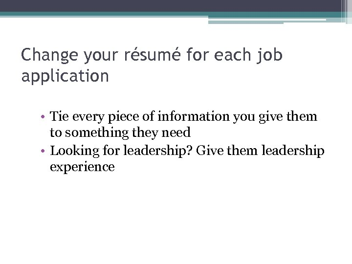 Change your résumé for each job application • Tie every piece of information you