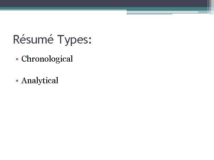 Résumé Types: • Chronological • Analytical