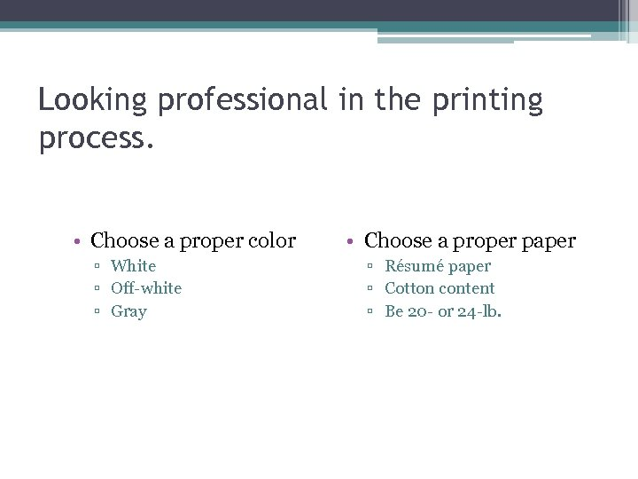 Looking professional in the printing process. • Choose a proper color ▫ White ▫