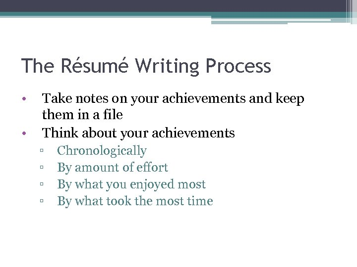 The Résumé Writing Process • • Take notes on your achievements and keep them