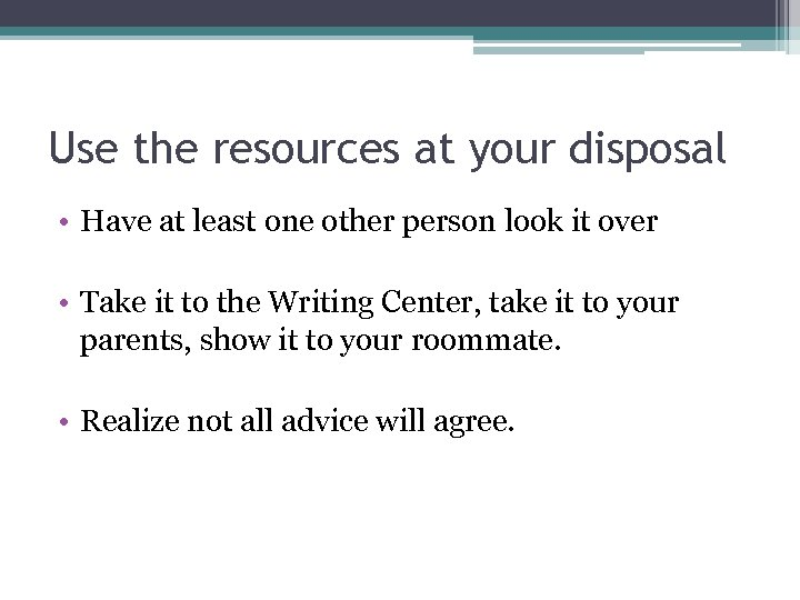 Use the resources at your disposal • Have at least one other person look