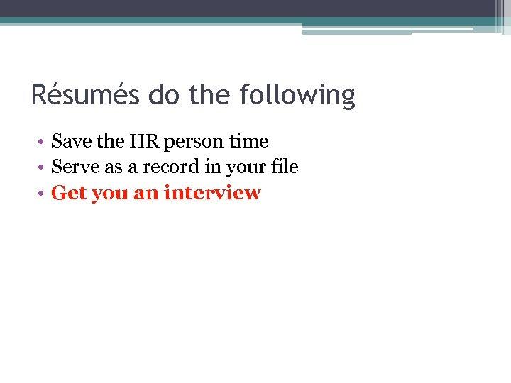Résumés do the following • Save the HR person time • Serve as a