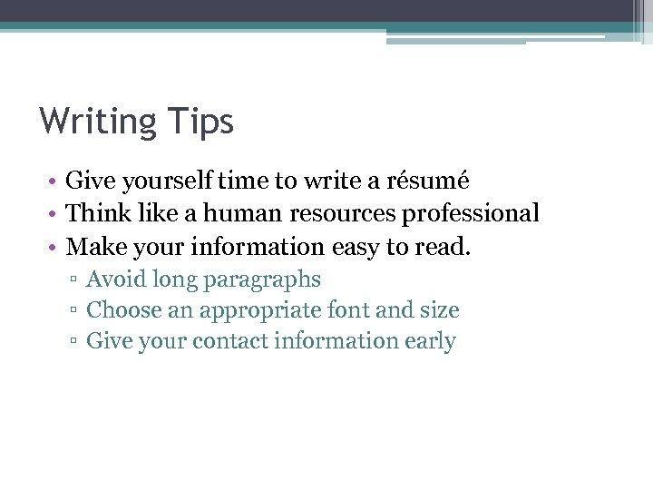 Writing Tips • Give yourself time to write a résumé • Think like a