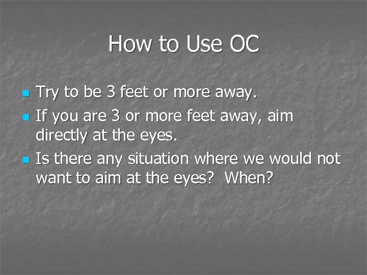 How to Use OC n n n Try to be 3 feet or more
