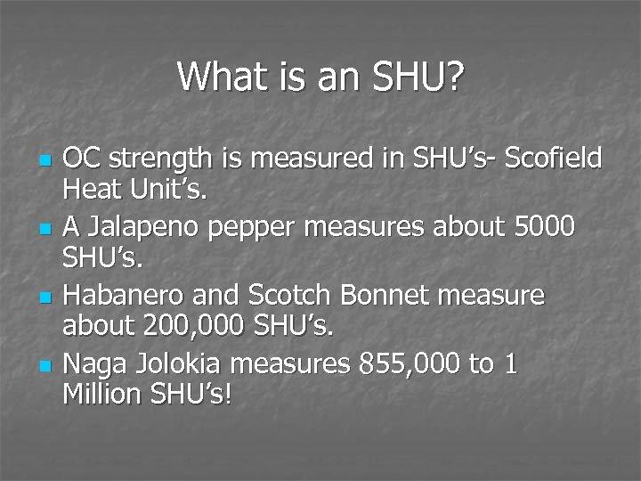 What is an SHU? n n OC strength is measured in SHU's- Scofield Heat