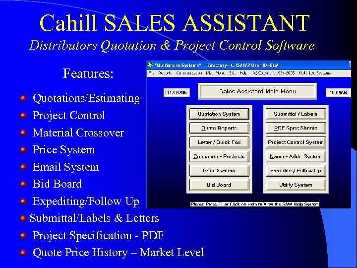 Cahill SALES ASSISTANT Distributors Quotation & Project Control Software Features: Quotations/Estimating Project Control Material