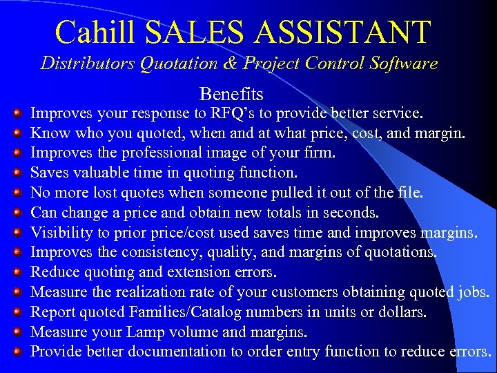 Cahill SALES ASSISTANT Distributors Quotation & Project Control Software Benefits Improves your response to