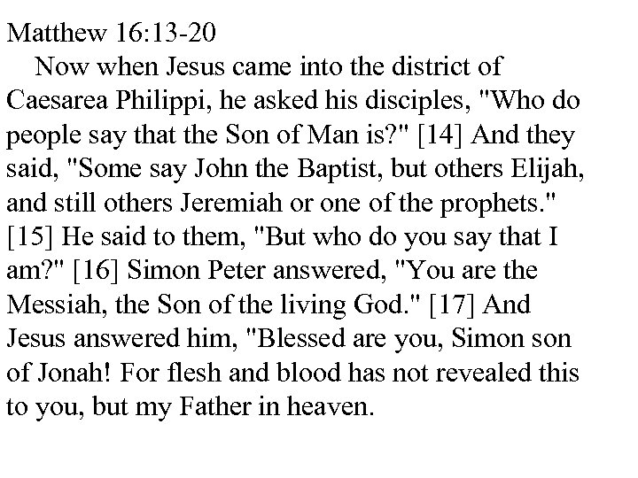 Matthew 16: 13 -20 Now when Jesus came into the district of Caesarea Philippi,