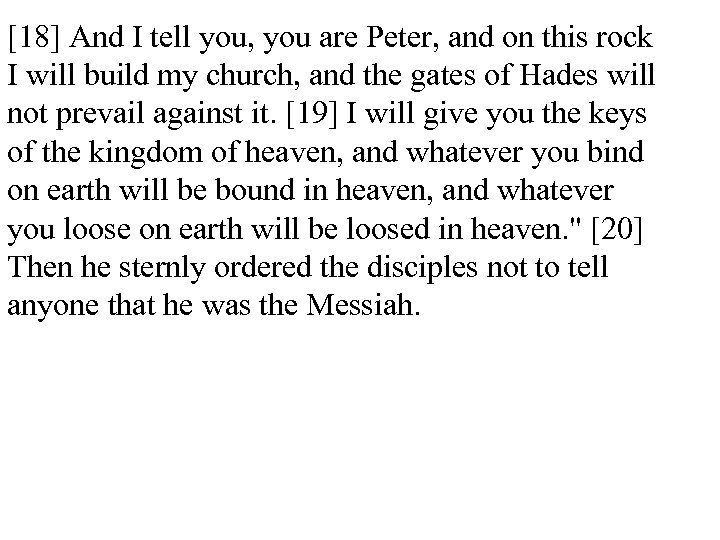 [18] And I tell you, you are Peter, and on this rock I will