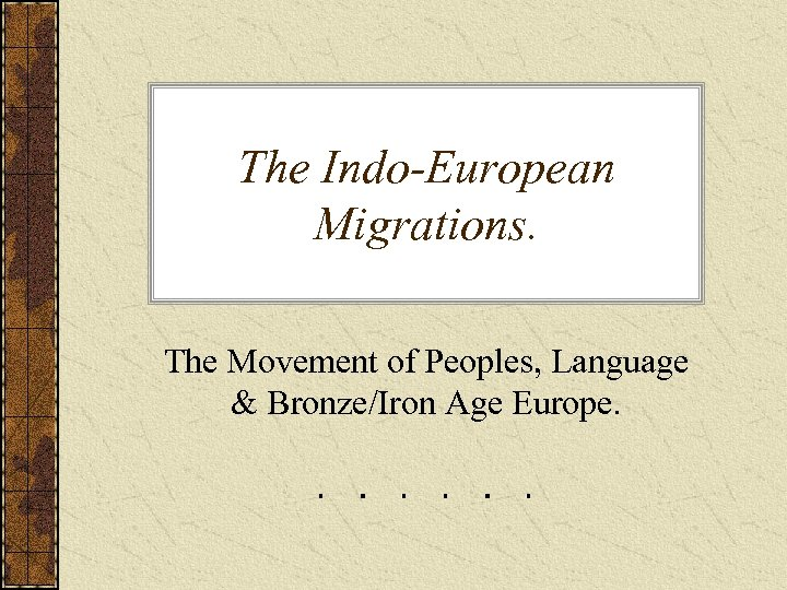 The Indo-European Migrations. The Movement of Peoples, Language & Bronze/Iron Age Europe.